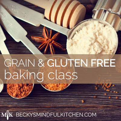 Grain & Gluten Free Baking Classes | Becky's Mindful Kitchen