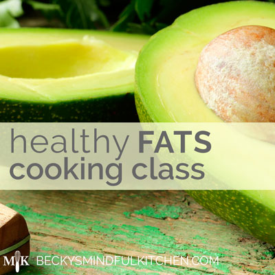 Healthy Fats Cooking Class | Becky's Mindful Kitchen