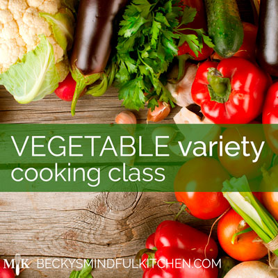 Vegetable Variety Cooking Class | Becky's Mindful Kitchen